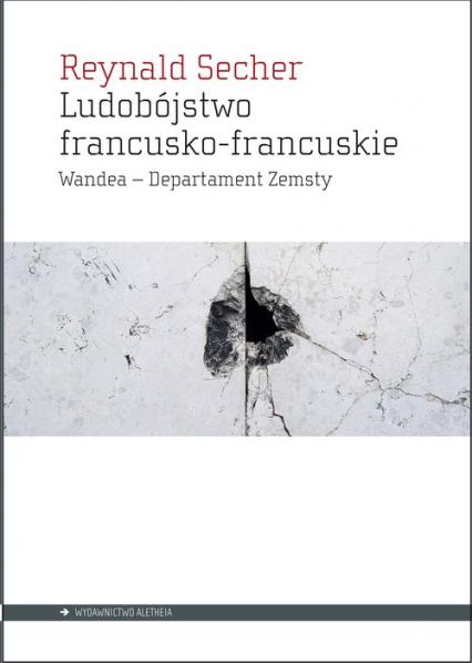 Ludobójstwo francusko-francuskie Wandea – Departament Zemsty - Reynald Secher   okładka