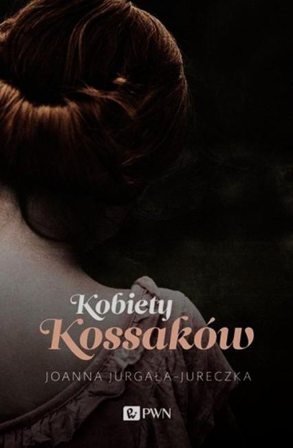 Kobiety Kossaków - Joanna Jurgała-Jureczka | okładka