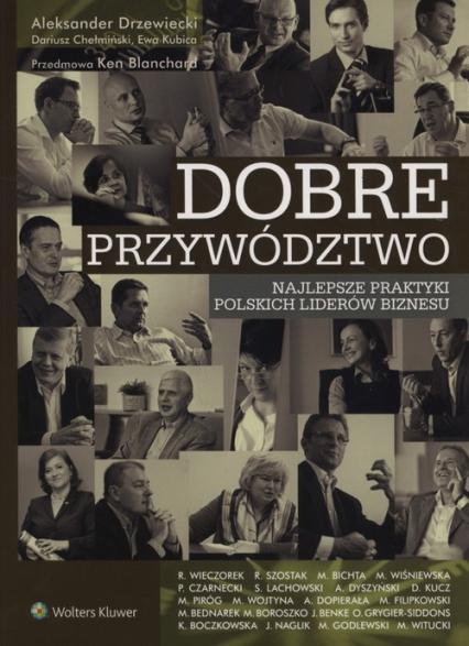 Dobre przywództwo Najlepsze praktyki polskich liderów biznesu - Blanchard Ken, Chełmiński Dariusz, Drzewiecki Aleksander, Kubica Ewa | okładka