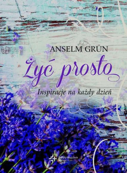 Żyć prosto Inspiracje na każdy dzień - Anselm Grun   okładka