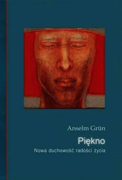 Piękno Nowa duchowość radości i życia - Anselm Grun | okładka