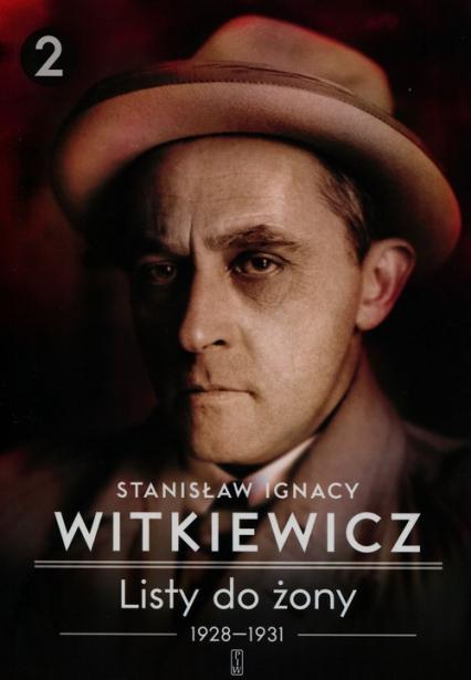 Listy do żony 1928-1931 Tom 2 - Witkiewicz Stanisław Ignacy | okładka