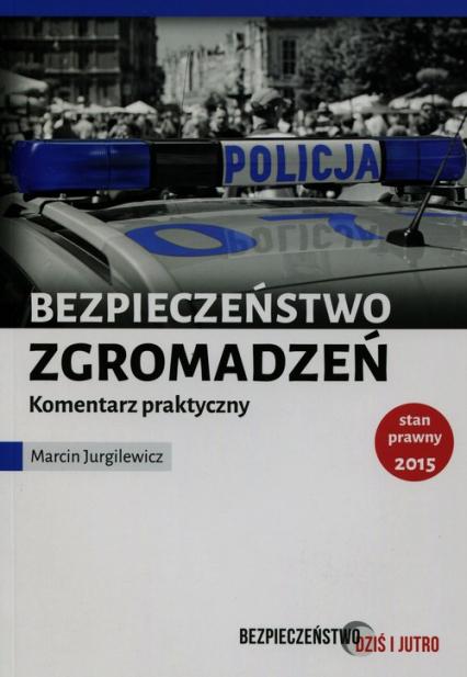 Bezpieczeństwo zgromadzeń publicznych Komentarz praktyczny - Marcin Jurgilewicz | okładka