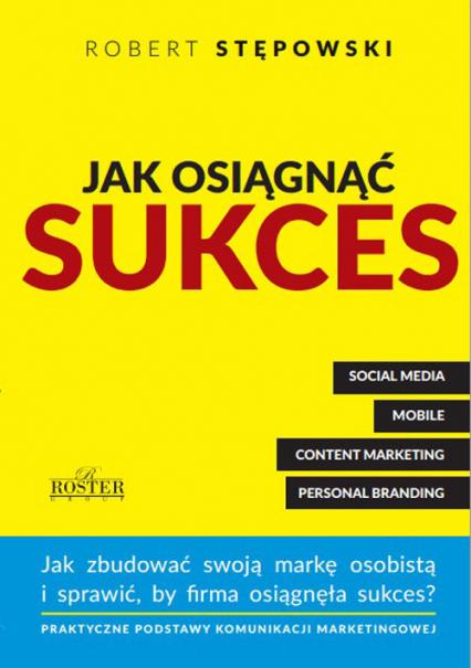 Jak osiągnąć sukces Jak zbudować swoją marke osobistą i sprawić, by firma osiągnęła sukces? - Robert Stępowski   okładka