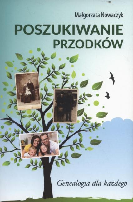 Poszukiwanie przodków Genealogia dla każdego - Małgorzata Nowaczyk | okładka