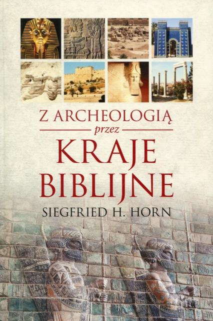 Z archeologią przez kraje biblijne - Horn Siegfried H. | okładka