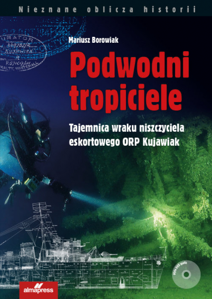 Podwodni tropiciele Tajemnica wraku niszczyciela ORP Kujawiak - Mariusz Borowiak | okładka