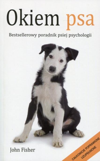 Okiem psa Bestsellerowy poradnik psiej psychologii - John Fisher | okładka