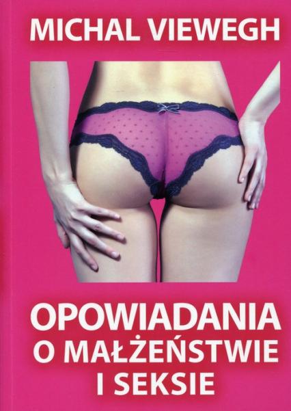 Opowiadania o małżeństwie i seksie - Michal Viewegh | okładka