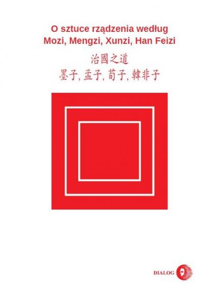 O sztuce rządzenia według Mozi, Mengzi, Xunzi, Han Feizi - Mozi, Mengzi, Xunzi, Han Feizi | okładka