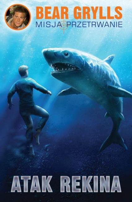 Atak Rekina - Bear Grylls | okładka