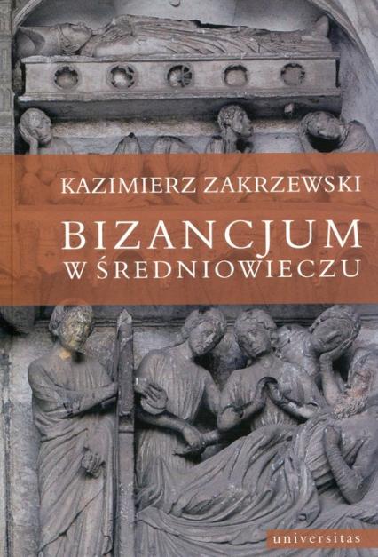 Bizancjum w średniowieczu - Kazimierz Zakrzewski | okładka