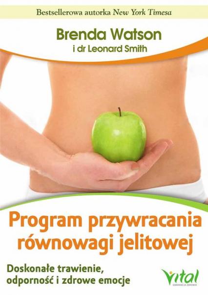 Program przywracania równowagi jelitowej Doskonałe trawienie, odporność i zdrowe emocje - Watson Brenda, Smith Leonard | okładka