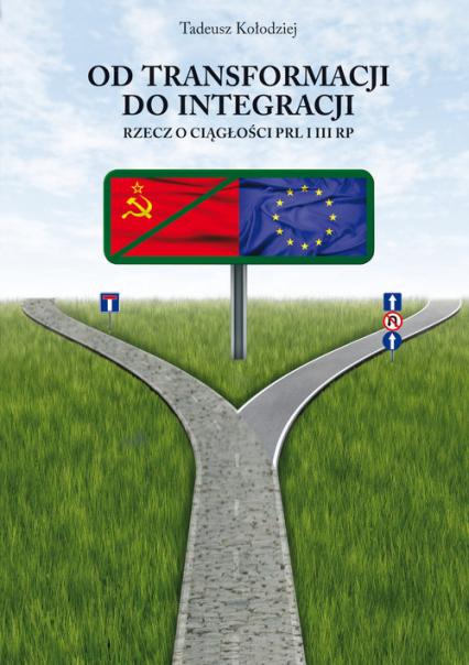 Od transformacji do integracji Rzecz o ciągłości PRL i III RP - Tadeusz Kołodziej | okładka