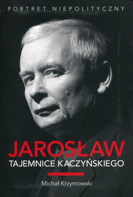 Jarosław Tajemnice Kaczyńskiego Portret niepolityczny - Michał Krzymowski | okładka