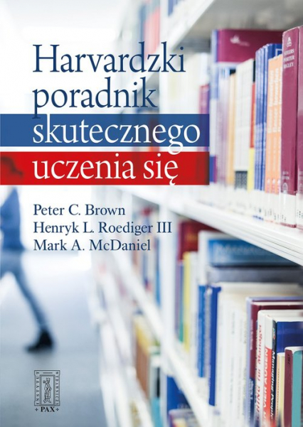 Harvardzki poradnik skutecznego uczenia się - Brown Peter C , Roediger III Henry L , McDaniel Mark A | okładka