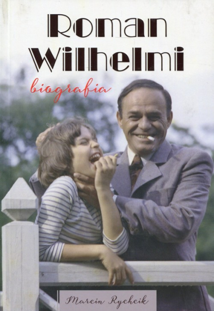 Roman Wilhelmi Biografia - Marcin Rychcik | okładka