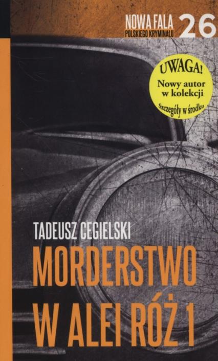 Morderstwo w Alei Róż Część 1 - Tadeusz Cegielski | okładka