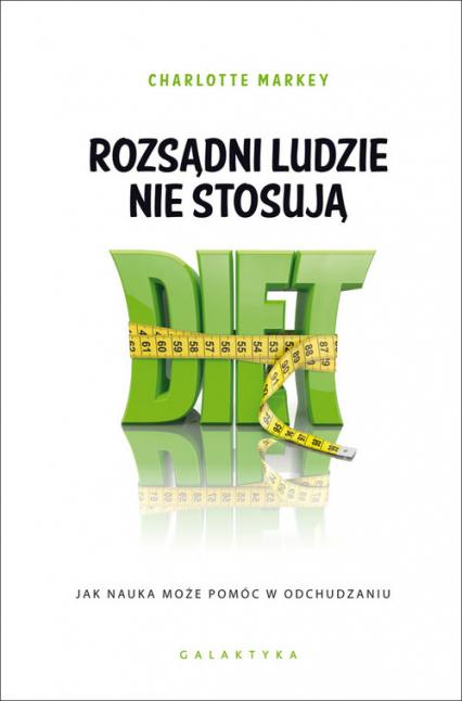 Rozsądni ludzie nie stosują diet Jak nauka może pomóc w odchudzaniu - Charlotte Markey | okładka