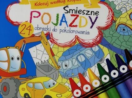 Śmieszne pojazdy Koloruj według kropek 24 obrazki do pokolorowania - zbiorowa praca | okładka
