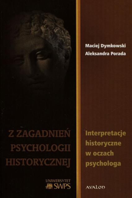 Z zagadanień psychologii historycznej Interpretacje historyczne w oczach psychologa - Dymkowski Maciej, Porada Aleksandra   okładka