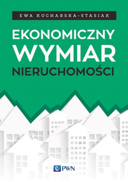 Ekonomiczny wymiar nieruchomości - Ewa Kucharska-Stasiak | okładka