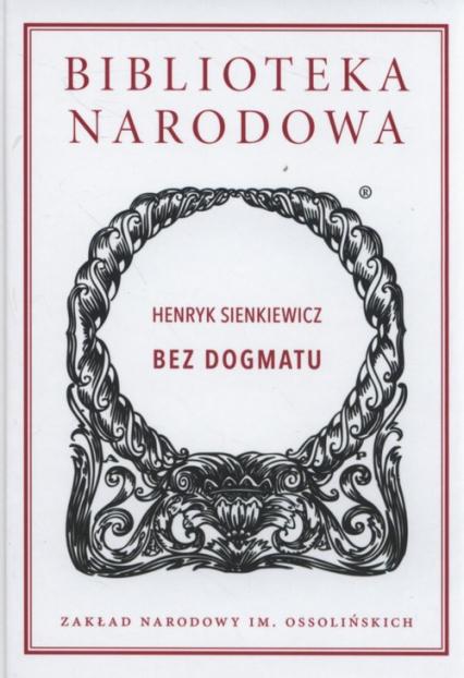 Bez dogmatu - Henryk Sienkiewicz | okładka