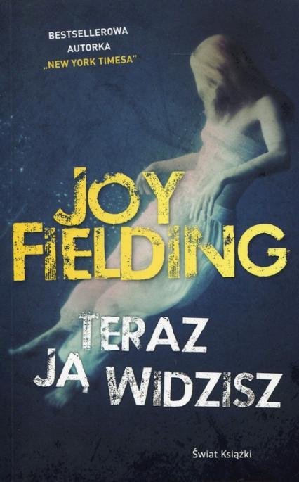 Teraz ją widzisz - Joy Fielding   okładka