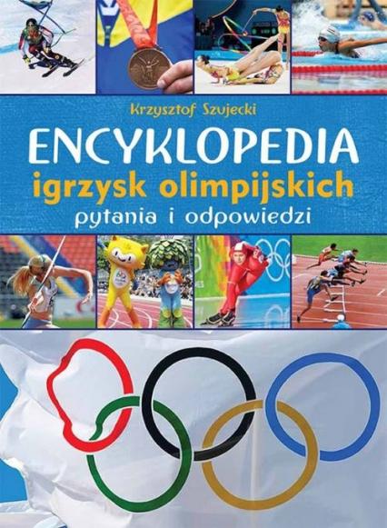Encyklopedia igrzysk olimpijskich Pytania i odpowiedzi - Krzysztof Szujecki | okładka