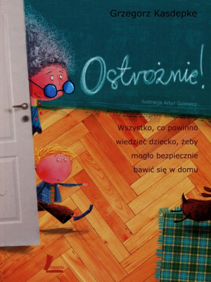 Ostrożnie Wszystko, co powinno wiedzieć dziecko, żeby mogło bezpiecznie bawić się w domu - Grzegorz Kasdepke | okładka