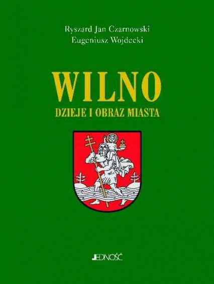 Wilno Dzieje i obraz miasta - Czarnowski Ryszard Jan, Wojdecki Eugeniusz | okładka