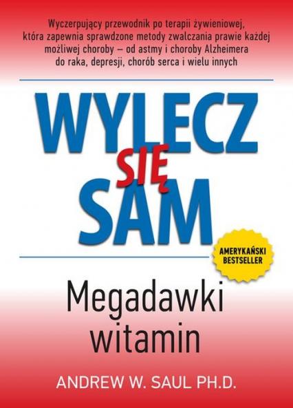 Wylecz się sam. Megadawki witamin - Andrew W. Saul | okładka