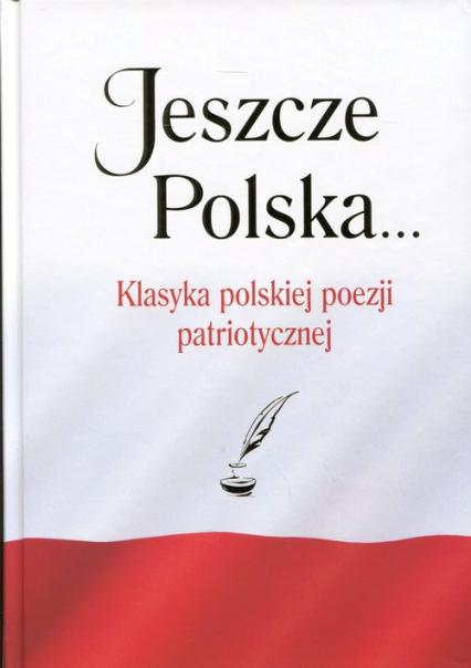 Jeszcze Polska... Klasyka polskiej poezji patriotycznej -  | okładka