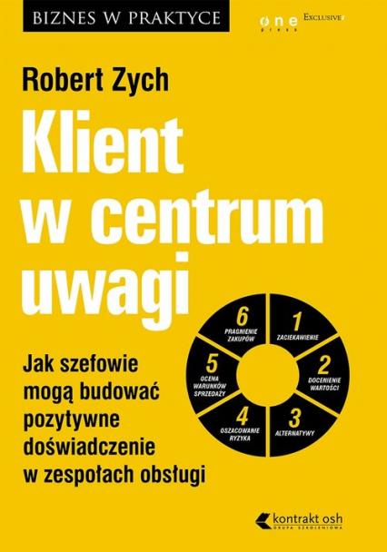 Klient w centrum uwagi Jak szefowie mogą budować pozytywne doświadczenie w zespołach obsługi - Robert Zych   okładka