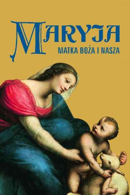 Maryja. Matka Boża i nasza - zbiorowa Praca | okładka