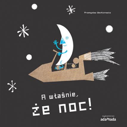 A właśnie że dzień A właśnie że noc - Przemysław Wechterowicz   okładka