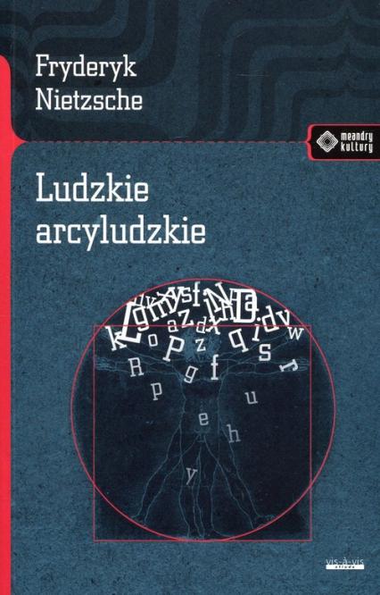 Ludzkie arcyludzkie - Fryderyk Nietzsche | okładka