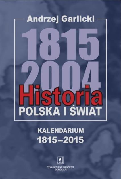 Historia Polska i świat 1815-2004 Kalendarium 1815-2015 - Andrzej Garlicki   okładka