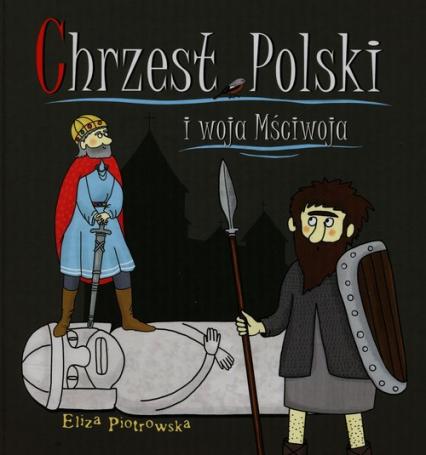 Chrzest Polski i woja Mściwoja - Eliza Piotrowska | okładka