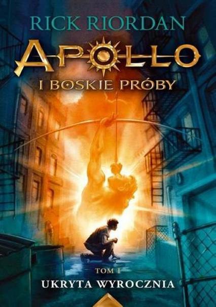 Ukryta wyrocznia Apollo i boskie próby Tom 1 - Rick Riordan   okładka