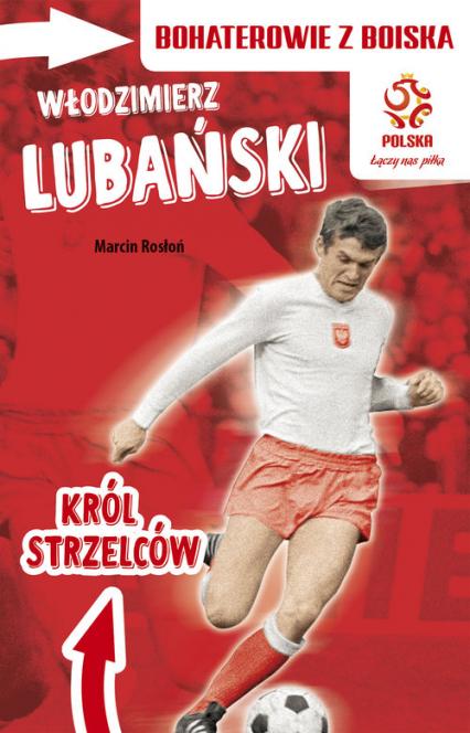 Włodzimierz Lubański Król strzelców - Marcin Rosłoń | okładka