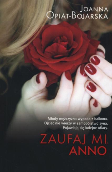 Zaufaj mi Anno - Joanna Opiat-Bojarska | okładka