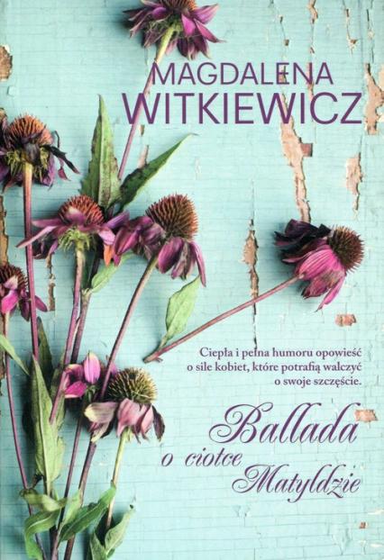 Ballada o ciotce Matyldzie - Magdalena Witkiewicz | okładka