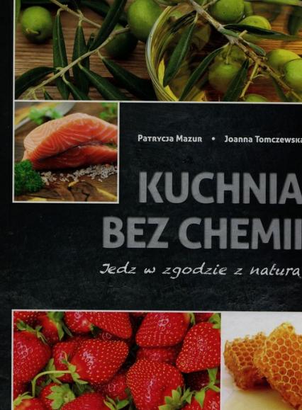 Kuchnia Bez Chemii Jedz W Zgodzie Z Naturą