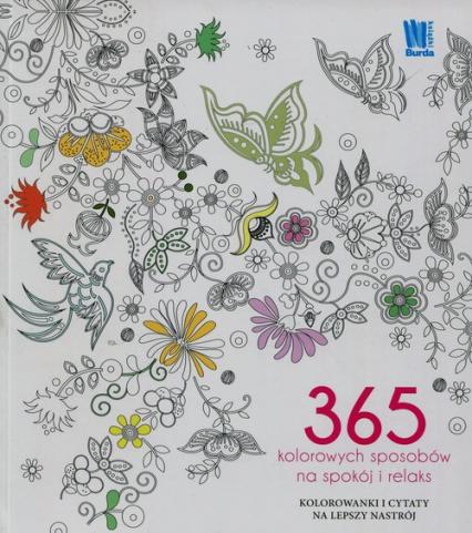 365 kolorowych sposobów na spokój i relaks Kolorowanki i cytaty na lepszy nastrój - zbiorowa praca | okładka