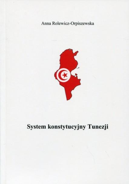 System konstytucyjny Tunezji - Anna Rolewicz-Orpiszewska | okładka