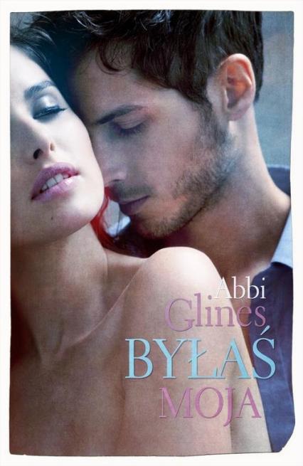 Byłaś moja - Abbi Glines | okładka