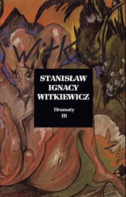 Dramaty Tom 3 - Witkiewicz Stanisław Ignacy | okładka