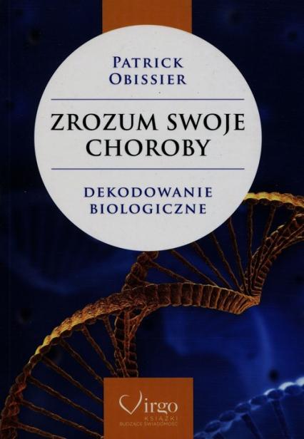 Zrozum swoje choroby Dekodowanie biologiczne - Patrick Obissier | okładka