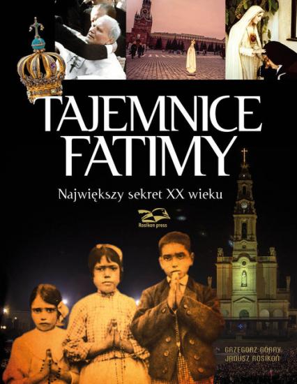 Tajemnice Fatimy Największy sekret XX wieku - Górny Grzegorz, Rosikoń Janusz | okładka